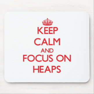 Keep Calm and focus on Heaps Mouse Pad