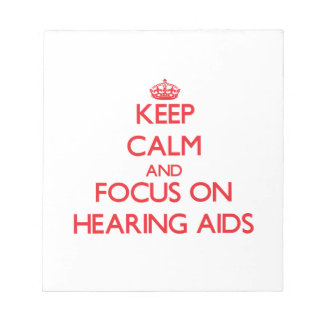 Keep Calm and focus on Hearing Aids Memo Pad