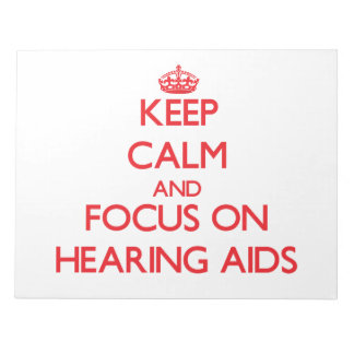 Keep Calm and focus on Hearing Aids Memo Notepad
