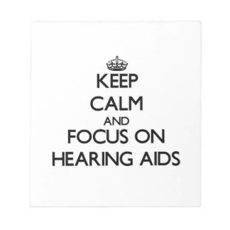 Keep Calm and focus on Hearing Aids Notepads