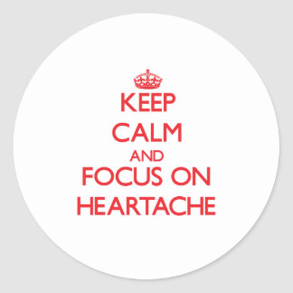 Keep Calm and focus on Heartache Stickers