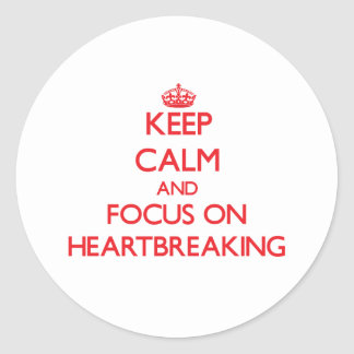 Keep Calm and focus on Heartbreaking Stickers