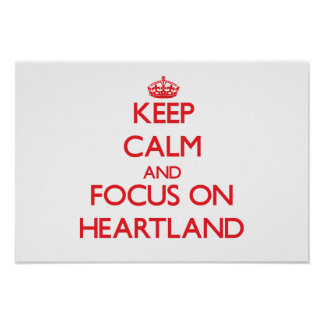 Keep Calm and focus on Heartland Posters