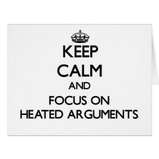 Keep Calm and focus on Heated Arguments Large Greeting Card