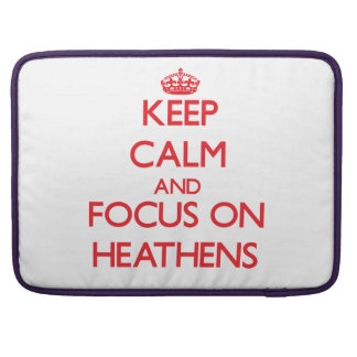 Keep Calm and focus on Heathens Sleeves For MacBook Pro