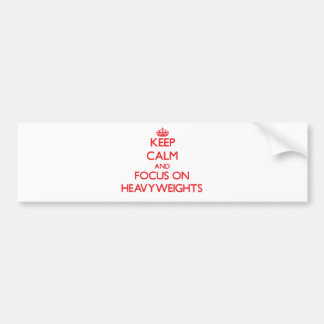 Keep Calm and focus on Heavyweights Bumper Stickers