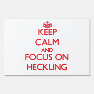 Keep Calm and focus on Heckling Yard Sign
