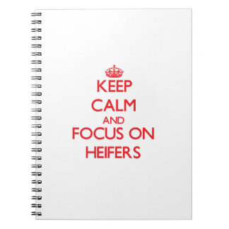 Keep Calm and focus on Heifers Note Books