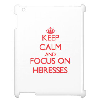 Keep Calm and focus on Heiresses Cover For The iPad 2 3 4