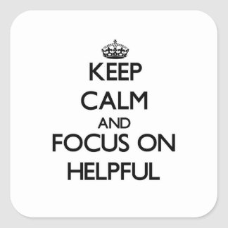 Keep Calm and focus on Helpful Square Sticker