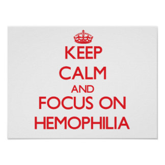 Keep Calm and focus on Hemophilia Poster