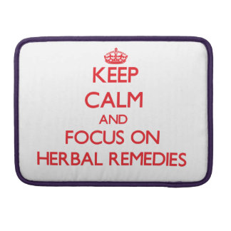 Keep Calm and focus on Herbal Remedies Sleeve For MacBooks