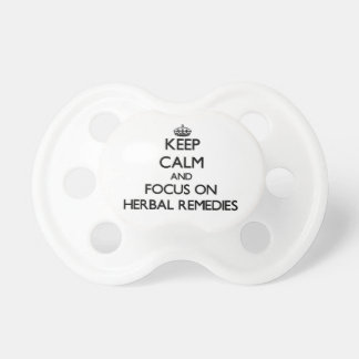 Keep Calm and focus on Herbal Remedies Baby Pacifier