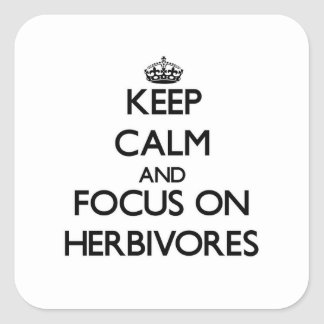 Keep Calm and focus on Herbivores Square Sticker