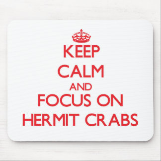 Keep Calm and focus on Hermit Crabs Mouse Pad