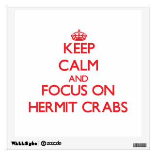 Keep Calm and focus on Hermit Crabs Room Decals