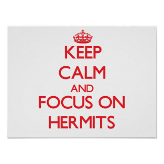 Keep Calm and focus on Hermits Posters