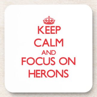 Keep Calm and focus on Herons Drink Coaster
