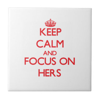 Keep Calm and focus on Hers Ceramic Tile