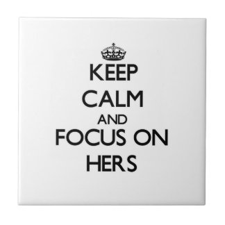 Keep Calm and focus on Hers Tile