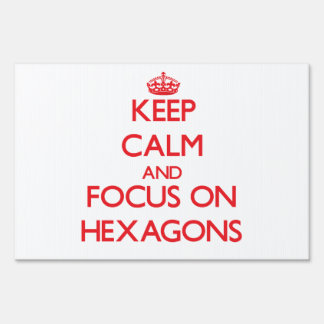 Keep Calm and focus on Hexagons Yard Sign