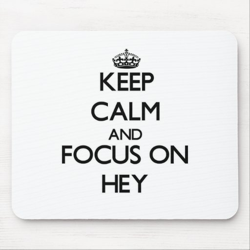 Keep Calm and focus on Hey Mouse Pad