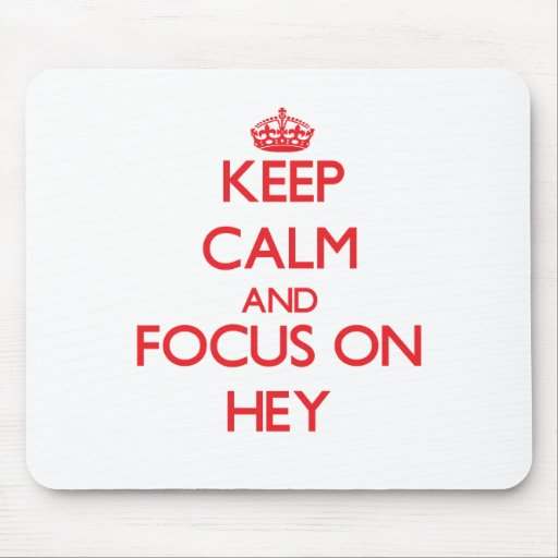 Keep Calm and focus on Hey Mousepads