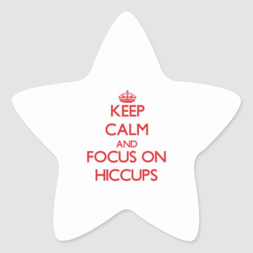 Keep Calm and focus on Hiccups Stickers