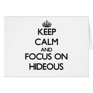 Keep Calm and focus on Hideous Cards