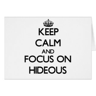 Keep Calm and focus on Hideous Greeting Cards