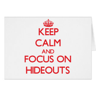 Keep Calm and focus on Hideouts Greeting Card