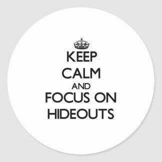 Keep Calm and focus on Hideouts Round Stickers