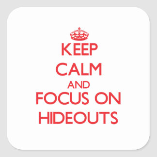 Keep Calm and focus on Hideouts Square Stickers