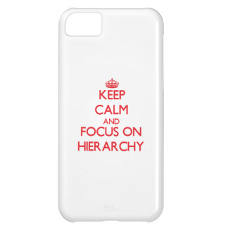 Keep Calm and focus on Hierarchy iPhone 5C Case