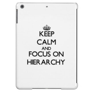 Keep Calm and focus on Hierarchy Cover For iPad Air