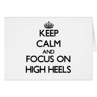Keep Calm and focus on High Heels Greeting Cards