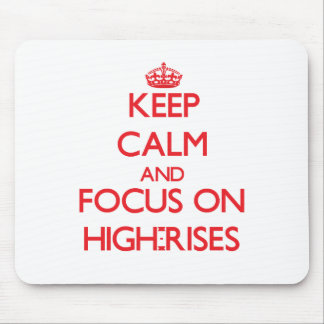 Keep Calm and focus on High-Rises Mousepads
