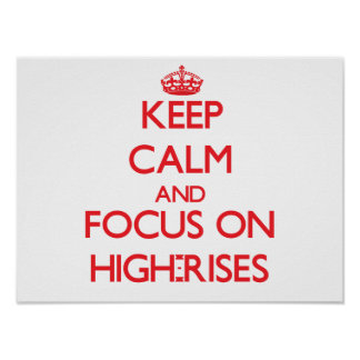 Keep Calm and focus on High-Rises Posters
