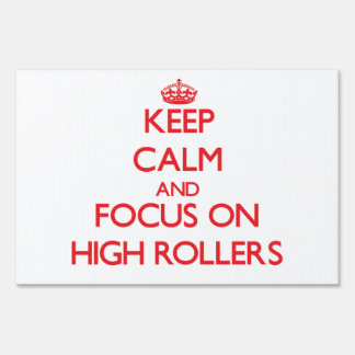 Keep Calm and focus on High Rollers Yard Sign