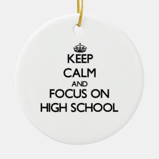 Keep Calm and focus on High School Double-Sided Ceramic Round Christmas Ornament