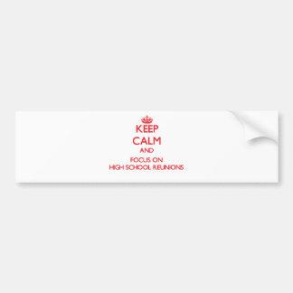 Keep Calm and focus on High School Reunions Car Bumper Sticker