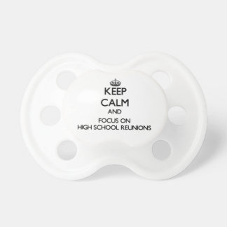 Keep Calm and focus on High School Reunions Pacifiers