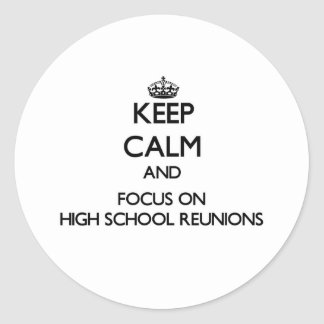 Keep Calm and focus on High School Reunions Round Sticker