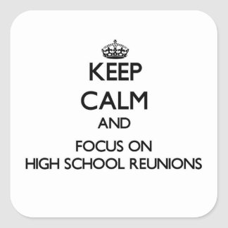 Keep Calm and focus on High School Reunions Stickers