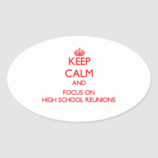 Keep Calm and focus on High School Reunions Oval Sticker