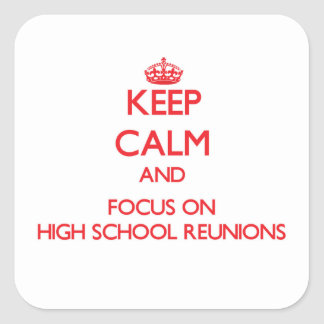 Keep Calm and focus on High School Reunions Square Sticker