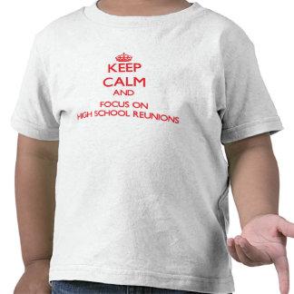 Keep Calm and focus on High School Reunions T Shirt