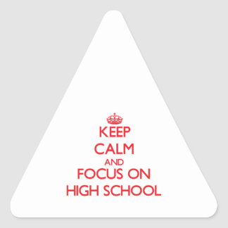 Keep Calm and focus on High School Triangle Sticker