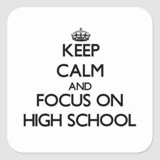 Keep Calm and focus on High School Square Sticker