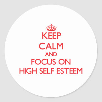 Keep Calm and focus on HIGH SELF ESTEEM Classic Round Sticker